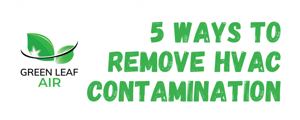 5 Ways to Remove HVAC Contamination